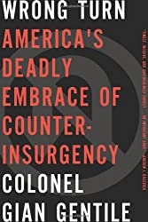 Wrong Turn : America's Deadly Embrace of Counterinsurgency