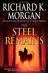The Steel Remains by Richard K. Morgan (2010-01-12)