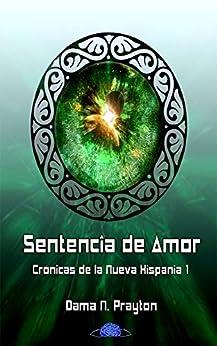 Crónicas de la Nueva Hispania 1º Sentencia de Amor (Spanish Edition) di [Prayton, Dama N.]