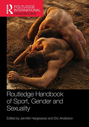 Routledge Handbook of Sport, Gender and Sexuality (Routledge International Handbooks)