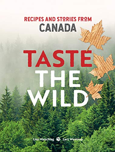 Taste the Wild: Recipes and stories from Canada (English Edition)