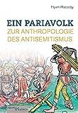 Ein Pariavolk: Zur Anthropologie des Antisemitismus