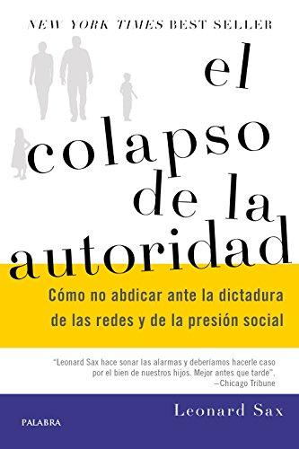 El colapso de la autoridad. Cómo no abdicar ante la dictadura de las redes y de la presión social (Educación y familia)