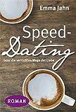 Speed-Dating: oder die verrückten Wege der Liebe von Emma Jahn