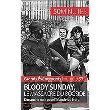 Bloody Sunday, le massacre du Bogside: Dimanche noir pour l'Irlande du Nord (Grands Événements t. 33)