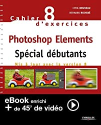 Cahier n°88 d'exercices Photoshop Elements - Spécial débutants (Version enrichie)