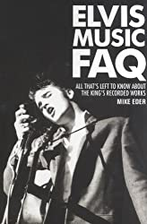 Elvis Music FAQ: All That's Left to Know About the Kings Recorded Works (Faq Series) by Mike Eder (2013-09-01)