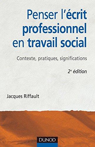 Penser l'écrit professionnel en travail social - 2ème édition - Contexte, pratiques, significations