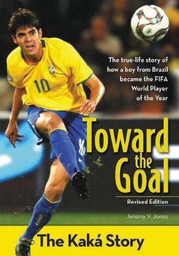 Toward the Goal, Revised Edition: The Kaká Story (ZonderKidz Biography) by Jeremy V. Jones (2014-02-25)