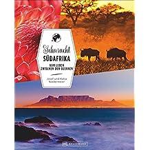 Bildband Südafrika: Sehnsucht Südafrika. Bunte Vielfalt zwischen den Ozeanen. Eine Reise vom Kap der Guten Hoffnung zum Krüger-Nationalpark mit Tafelberg und Kapstadt. Highlights für Ihren Urlaub.