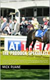 The Paddock Specialist: Professional Parade Ring Analysis. Two words the bookies fear the most. The secrets of parade ring analysis that can bring you consistent profits that will amaze you.