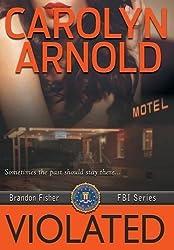 Violated (Brandon Fisher FBI Series) by Carolyn Arnold (2016-04-28)