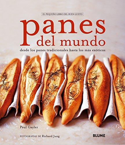 Descargar Libro Pequeño libro buen gusto. Panes del mundo: Panes del mundo (Pequeño libro del buen gusto) de Paul Gayler