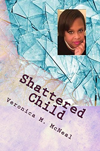 Shattered Child: My Journey from Darkness to Light
