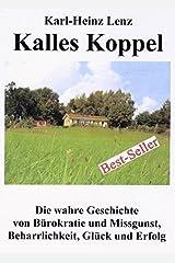 Kalles Koppel - Die wahre Geschichte von Bürokratie und Missgunst, Beharrlichkeit,Glück und Erfolg Taschenbuch