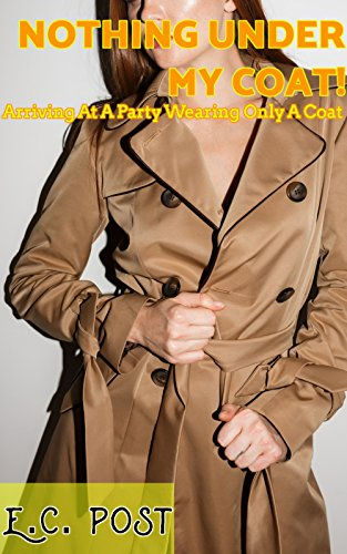 NOTHING UNDER MY COAT!: Arriving At A Party Wearing Only A Coat (English Edition) Deep Hard Coat