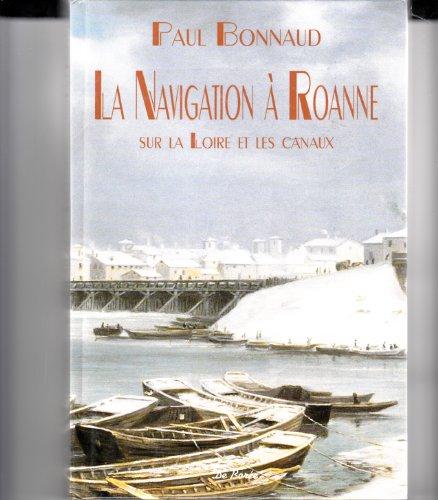 La Navigation à Roanne : sur la Loire et ses Canaux