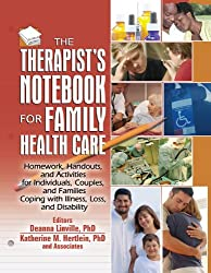 The Therapist's Notebook for Family Health Care: Homework, Handouts, and Activities for Individuals, Couples, and Families Coping with Illness, Loss, and ... Practical Practice in Mental Health)