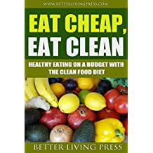 Eat Cheap, Eat Clean: Healthy Eating On a Budget With the Clean Food Diet (English Edition)