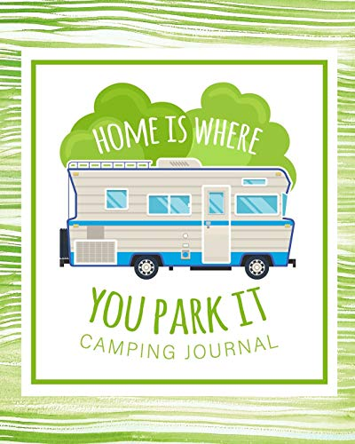 f1a2525f4321 Home is Where You Park It Camping Journal: Camping Planner & RV Travel  Logbook, Caravan Travel Journal, and Glamping Diary