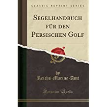 Segelhandbuch für den Persischen Golf (Classic Reprint)