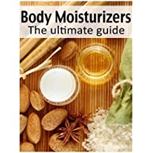 Body Moisturizers: The Ultimate Guide by Danielle Caples (2013-12-11)