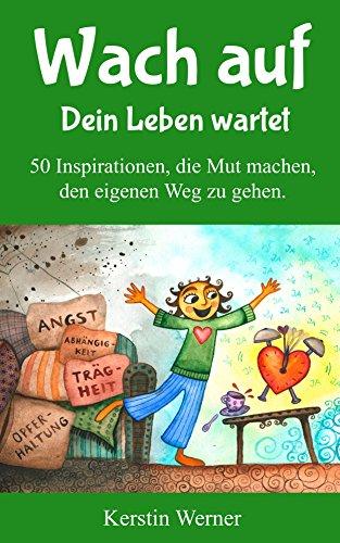 Buchseite und Rezensionen zu 'Wach auf - Dein Leben wartet: 50 Inspirationen, die Mut machen, den eigenen Weg zu gehen' von Kerstin Werner