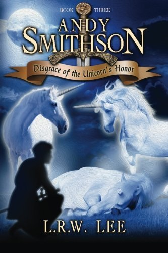 Disgrace of the Unicorn's Honor (Andy Smithson Book 3) by L. R. W. Lee (2014-09-23)
