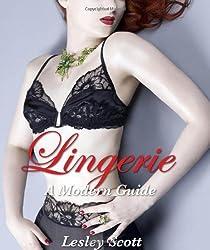 Lingerie: A Modern Guide by Lesley Scott (2010-09-01)