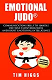 #6: Emotional Judo: Communication Skills to Handle Difficult Conversations and Boost Emotional Intelligence