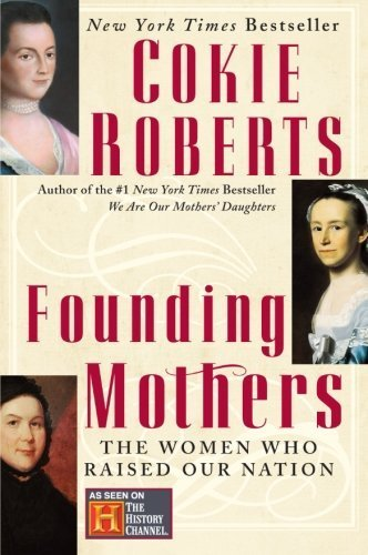 Founding Mothers: The Women Who Raised Our Nation by Roberts, Cokie (2005) Paperback