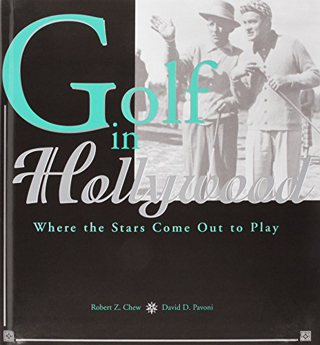 Golf in Hollywood: Where the Stars Come Out to Play por Robert Z. Chew