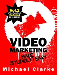 Video Marketing Made (Stupidly) Easy - Vol.2 of the Punk Rock Marketing Collection (English Edition)