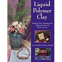 Liquid Polymer Clay: Fabulous New Techniques for Making Jewelry and Home Accents (English Edition)
