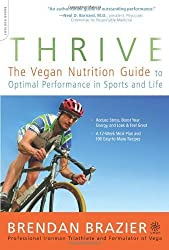 Thrive: The Vegan Nutrition Guide to Optimal Performance in Sports and Life by Brendan Brazier (2008-12-23)