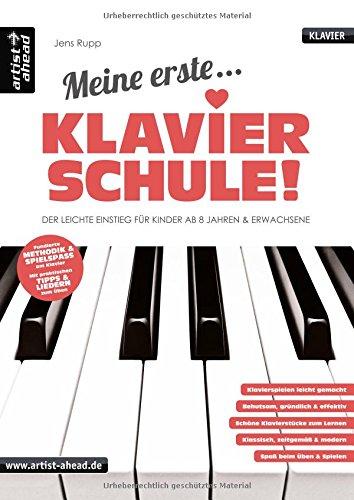 Meine erste Klavierschule! Der leichte Einstieg für Kinder ab 8 Jahren & Erwachsene. Lehrbuch für Piano. Klavierstücke. Spielbuch. Musiknoten. (Anfänger Für Piano Jazz)