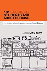 101 Questions Students Ask About Cooking - from the author of bestselling student cookbook Nosh4Students