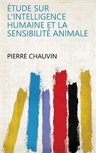 Étude Sur L'intelligence Humaine Et La Sensibilité Animale