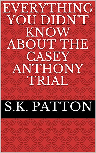 Everything you didn't know about the Casey Anthony Trial (English Edition)