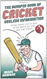 The Bumper Book of Cricket Useless Information: Astounding Facts and Feats Both on and Off the Pitch