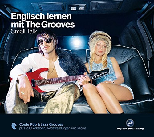 Englisch lernen mit The Grooves: Small Talk.Coole Pop & Jazz Grooves / Audio-CD mit Booklet (The Grooves digital publishing) (Englisch Lernen Audio-cd)