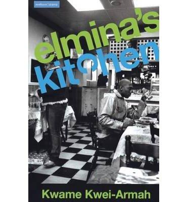 [(Elmina's Kitchen)] [Author: Kwame Kwei-Armah] published on (June, 2004)