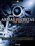 Armas secretas de Hitler: La extraordinaria historia de la revolución tecnológica nazi que pudo cambiar el curso de la Segunda Guerra Mundial (Historia Incógnita)