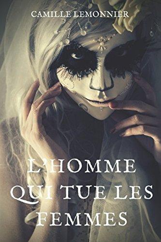 L'Homme qui tue les femmes: Les mémoires d'un serial killer par Camille Lemonnier