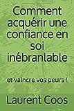 Telecharger Livres Comment acquerir une confiance en soi inebranlable et vaincre vos peurs (PDF,EPUB,MOBI) gratuits en Francaise