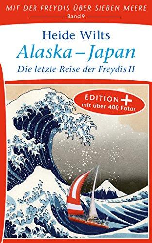 Alaska - Japan: Die letzte Reise der Freydis II (Edition+) (Mit der Freydis über sieben Meere (Edition+) 9)