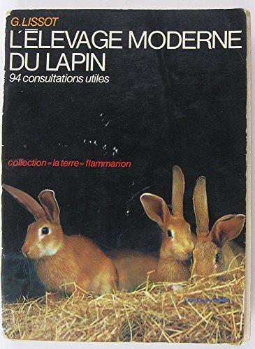 L'élevage moderne du lapin familial, commercial, industriel et 94 consultations utiles. 1960. (Agriculture, Lapin, Elevage) par LISSOT G.