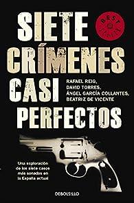 Siete crímenes casi perfectos: Una exploración de los siete casos más sonados en la España actual par Rafael Reig