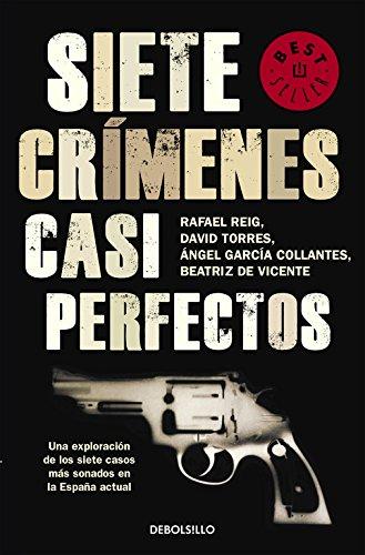 Siete crímenes casi perfectos: Una exploración de los siete casos más sonados en la España actual (BEST SELLER) por Rafael Reig