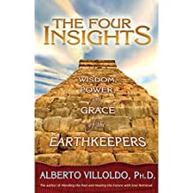 The Four Insights: Wisdom, Power, And Grace Of The Earthkeepers